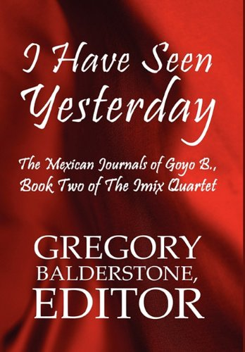 9781451216462: I Have Seen Yesterday: The Mexican Journals of Goyo B.: Book Two of the iMix Quartet