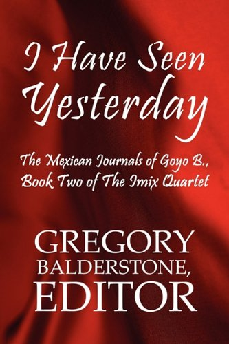 9781451217391: I Have Seen Yesterday: The Mexican Journals of Goyo B.: Book Two of the iMix Quartet