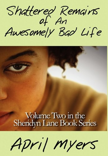 Shattered Remains of an Awesomely Bad Life: Volume Two in the Sheridyn Lane Book Series: April ...