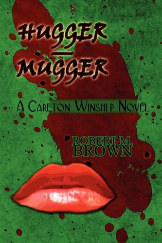 Hugger - Mugger: A Carlton Winship Novel (1451225229) by Robert M. Brown
