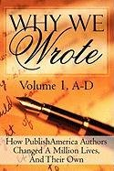 Why We Wrote: How Publishamerica Authors Changed a Million Lives, and Their Own: Volume I: ...