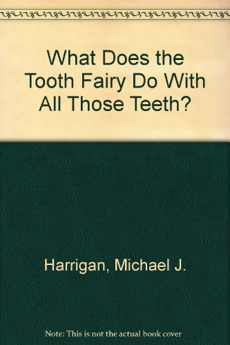 9781451231106: What Does the Tooth Fairy Do With All Those Teeth?