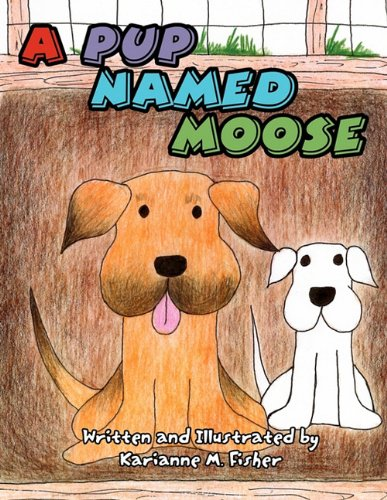 A Pup Named Moose: Karianne M. Fisher