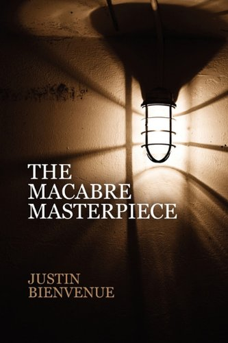 The Macabre Masterpiece: Poems of Horror and: Bienvenue, Justin