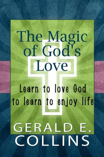 9781451255010: The Magic of God's Love: Learn to Love God to Learn to Enjoy Life