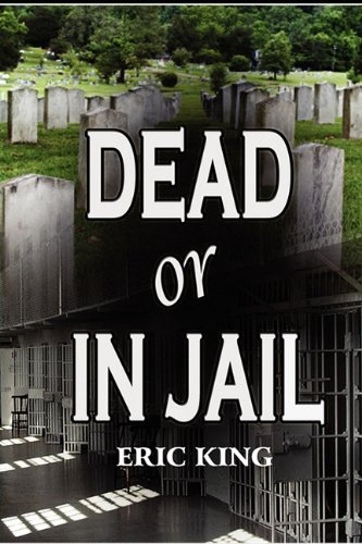 Dead or in Jail: Eric King