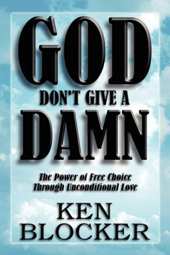 9781451270013: God Don't Give a Damn: The Power of Free Choice Through Unconditional Love