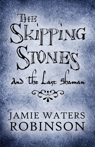 The Skipping Stones: And the Last Shaman: Jamie Waters Robinson