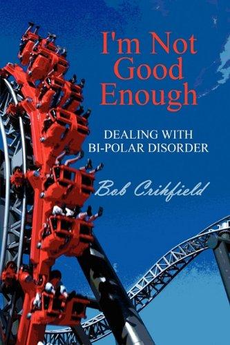 9781451272826: I'm Not Good Enough: Dealing with Bi-Polar Disorder