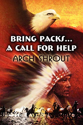 Bring Packs...a Call for Help: Shrout, Arch