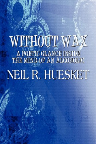 9781451275124: Without Wax: A Poetic Glance Inside the Mind of an Alcoholic