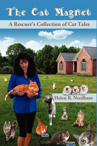 The Cat Magnet: A Rescuers Collection of Cat Tales: Helen B. Needham