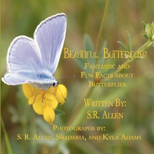 Beautiful Butterflies Fantastic and Fun Facts about Butterflies: S.R. Allen