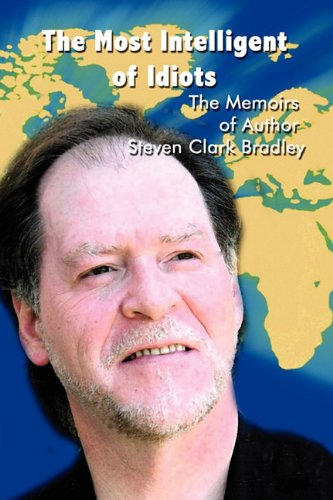 9781451278880: The Most Intelligent of Idiots: The Memoirs of Author Steven Clark Bradley