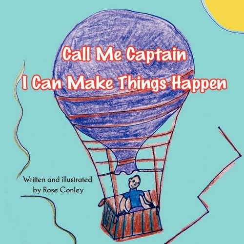 Call Me Captain: I Can Make Things Happen: Rose Conley