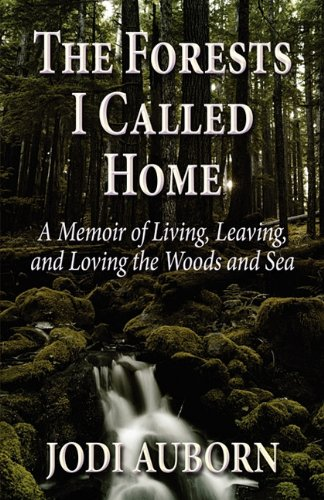 9781451282665: The Forests I Called Home: A Memoir of Living, Leaving, and Loving the Woods and Sea