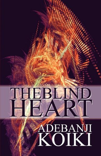 The Blind Heart: Adebanji Koiki