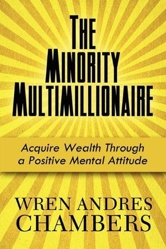 9781451292688: The Minority Multimillionaire: Acquire Wealth Through a Positive Mental Attitude