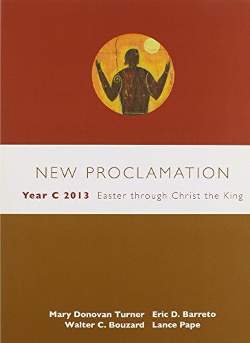 New Proclamation Year C 2013: Easter through Christ the King: Mary Conovan Turner; Eric D. Barreto;...