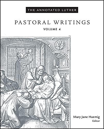 The Annotated Luther, Volume 4: Pastoral Writings (Hardcover): Mary Jane Hoemig