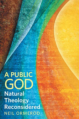 A Public God: Natural Theology Reconsidered: Neil Ormerod