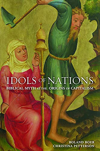 Idols of Nations: Biblical Myth at the Origins of Capitalism: Roland Boer, Christina Petterson
