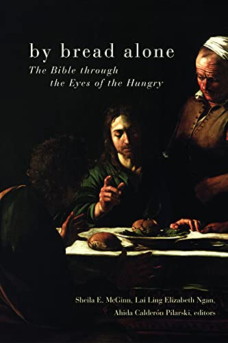 By Bread Alone: The Bible Through the Eyes of the Hungry: Sheila E. McGinn