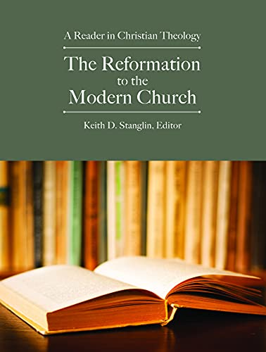 The Reformation to the Modern Church: A Reader in Christian Theology: Keith D. Stanglin