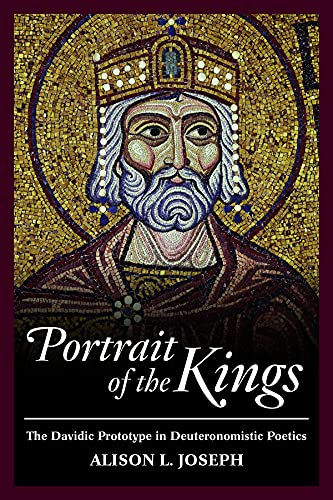 Portrait of the Kings: The Davidic Prototype in Deuteronomistic Poetics: Joseph, Alison L.