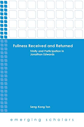 Fullness Received and Returned: Trinity and Participation in Jonathan Edwards (Emerging Scholars): ...