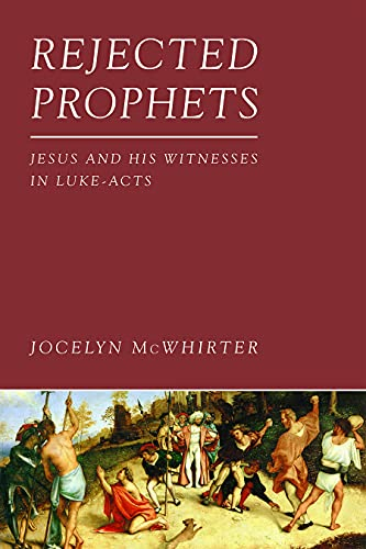 9781451470024: Rejected Prophets: Jesus and His Witnesses in Luke-Acts