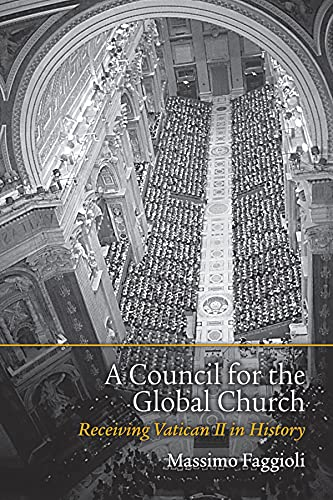 A Council for the Global Church: Receiving Vatican II in History: Faggioli, Massimo
