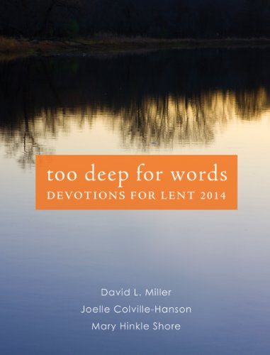 Too Deep for Words: Devotions for Lent 2014: David L. Miller, Joelle Colville-Hanson, Mary Hinkle ...