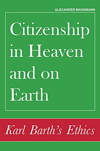 9781451478143: Citizenship in Heaven and on Earth: Karl Barth's Ethics