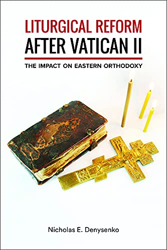 Liturgical Reform After Vatican II: The Impact on Eastern Orthodoxy: Denysenko, Nicholas E.