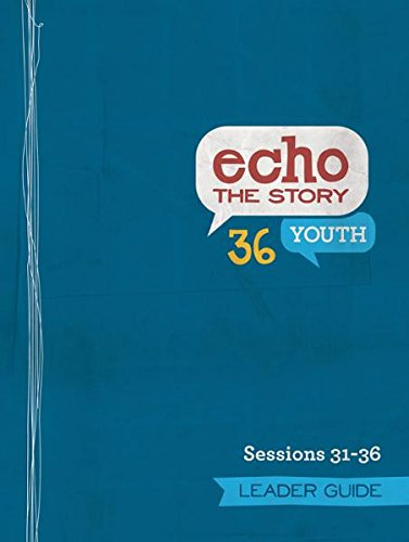 9781451487893: Echo the Story 36 Sessions: 31-36 Leader Guide