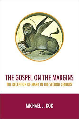 The Gospel on the Margins: The Reception of Mark in the Second Century: Michael J. Kok