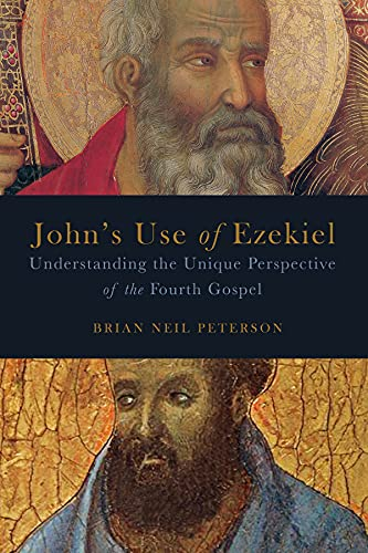 John's Use of Ezekiel: Understanding the Unique Perspective of the Fourth Gospel: Brian Neil ...