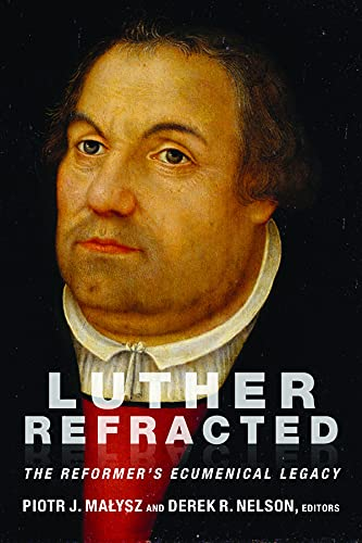 9781451490381: Luther Refracted: The Reformer's Ecumenical Legacy