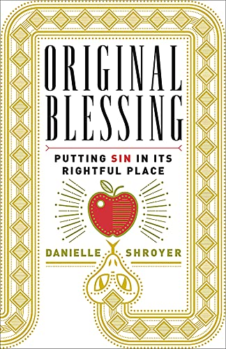 Original Blessing: Putting Sin in Its Rightful Place: Danielle Shroyer