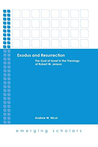 Exodus and Resurrection: The God of Israel in Theology of Robert W. Jenson (Emerging Scholars): ...