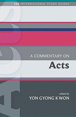 A Commentary on Acts (International Study Guides): Yon Gyong Kwon