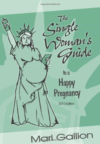 9781451502732: The Single Woman's Guide to a Happy Pregnancy, 2010 Edition