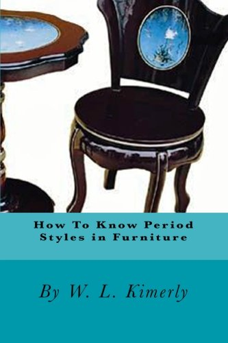 How to Know Period Styles in Furniture: Kimerly, W. L.