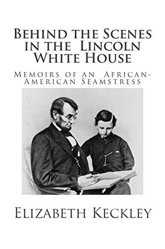 9781451503975: Behind the Scenes in the Lincoln White House: Memoirs of an African-American Seamstress