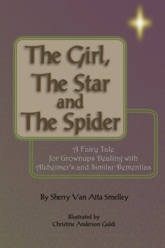 9781451504286: The Girl, the Star and the Spider: A Fairy Tale for Grownups Dealing with Alzheimer's and Similar Dementias