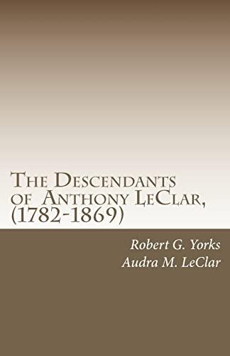 The Descendants of Anthony LeClar, (1782-1869): Anthony LeClar of Oneida County, NY: Robert G. ...