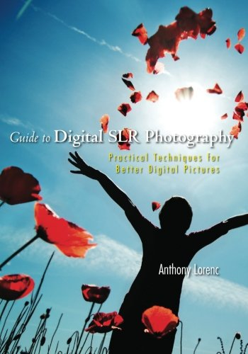 Guide to Digital Slr Photography: Lorenc, Anthony