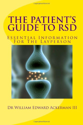 The Patient's Guide To RSD: Know why RSD causes devasting pain and suffering: Ackerman III, Dr...