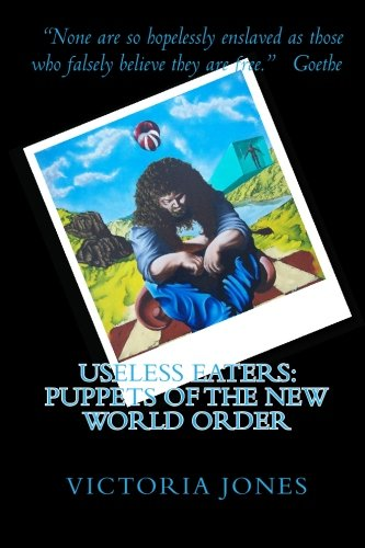 9781451506099: Useless Eaters: Puppets of the New World Order